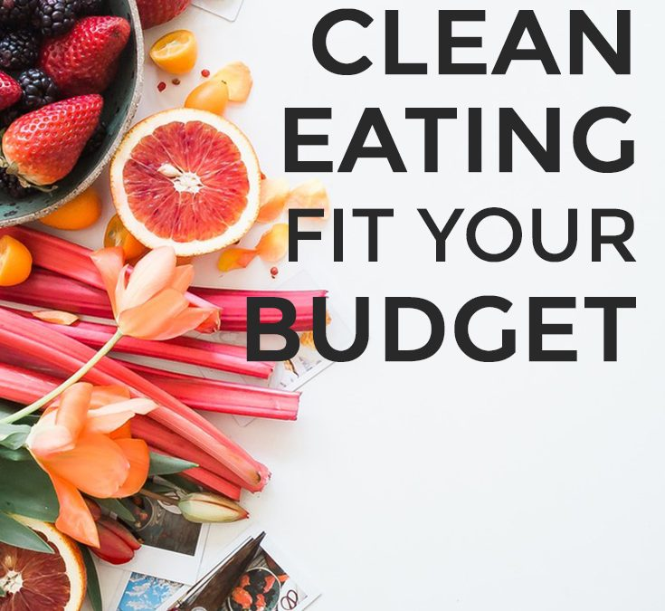 How to make clean eating fit your budget