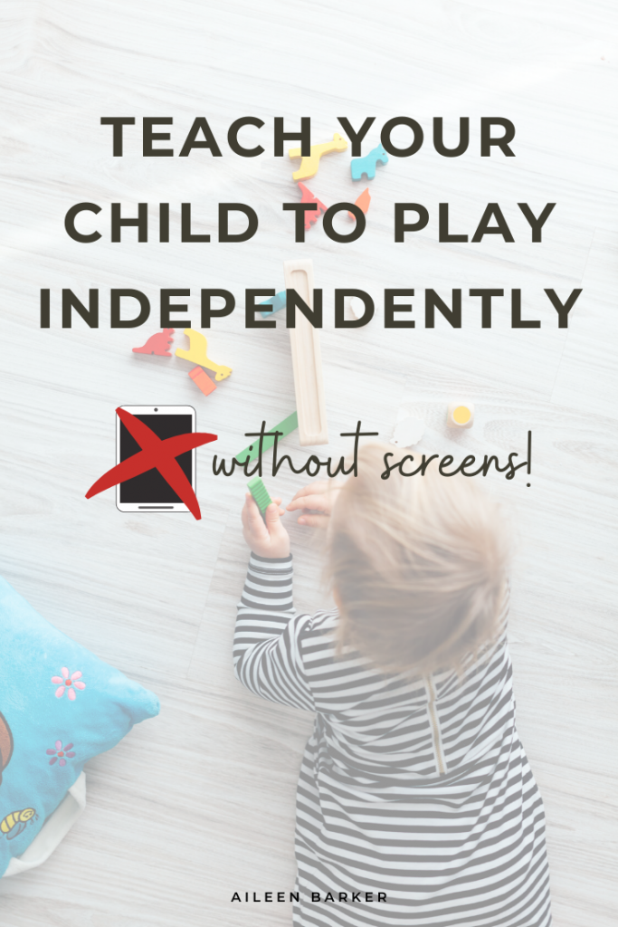 Teach your child to play independently without screens